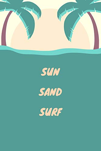 Sun Sand Surf: Surf Journal, Island Notebook Quote, Present For Surfers, Water sports, Surfing Lovers