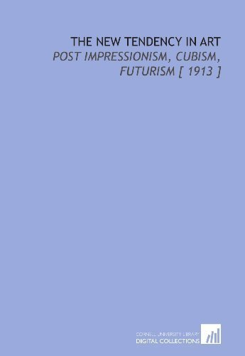 The New Tendency in Art: Post Impressionism, Cubism, Futurism [ 1913 ] by Poore, Henry Rankin (2009) Paperback