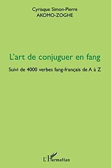 Lart de conjuguer en fang : Suivi de 4000 verbes fang-français de A à Z