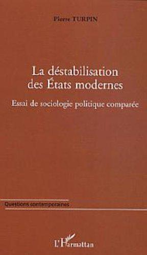 La déstabilisation des Etats modernes : Essai de sociologie politique comparée