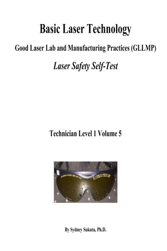 Basic Laser Technology: Good Laser Lab and Manufacturing Practices (GLLMP) Laser Safety Self-Test (Laser Technician Level 1)