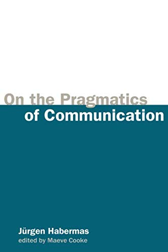 On the Pragmatics of Communication (Studies in Contemporary German Social Thought Series)