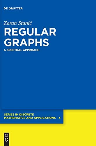 Regular Graphs: A Spectral Approach (De Gruyter Series in Discrete Mathematics and Applications, Band 4)