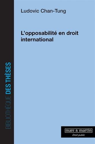 L'opposabilité en droit international par Ludovic Chan Tung