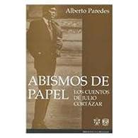 Abismos De Papel / Paper Abyss: Los Cuentos De Julio Cortazar / The Stories of Julio Cortazar par Alberto Paredes