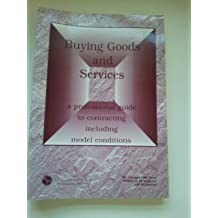 Buying Goods and Services: Professional Guide to Contracting Including Model Conditions