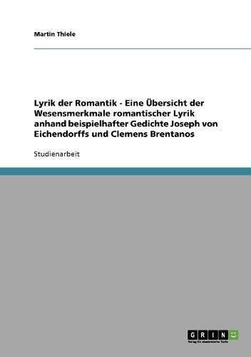 Lyrik der Romantik. Übersicht der Wesensmerkmale romantischer Lyrik: Joseph von Eichendorff und Clemens Brentano.