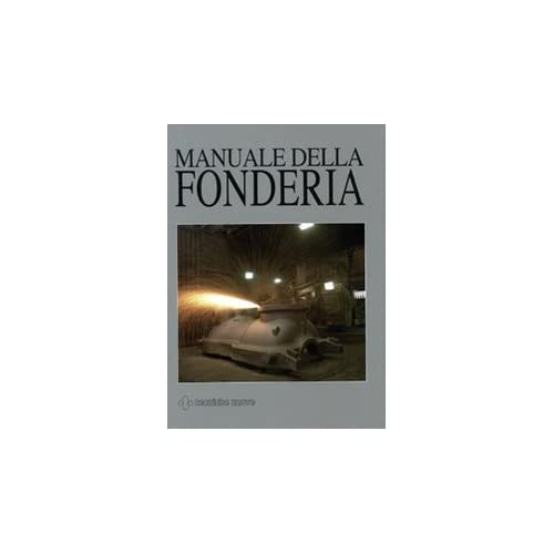Manuale Della Fonderia. Ediz. Illustrata