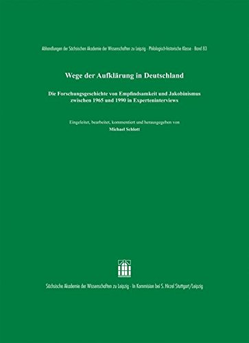 Wege der Aufklärung in Deutschland: Die Forschungsgeschichte von Empfindsamkeit und Jakobinismus zwischen 1965 und 1990 in Experteninterviews ... zu Leipzig. Philologisch-historische Klasse)
