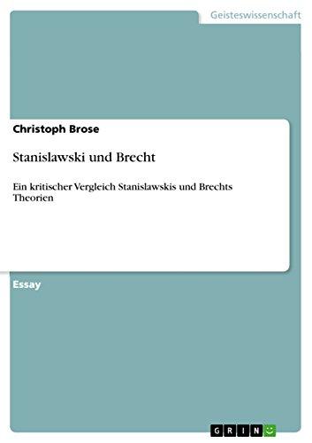 Stanislawski und Brecht: Ein kritischer Vergleich Stanislawskis und Brechts Theorien
