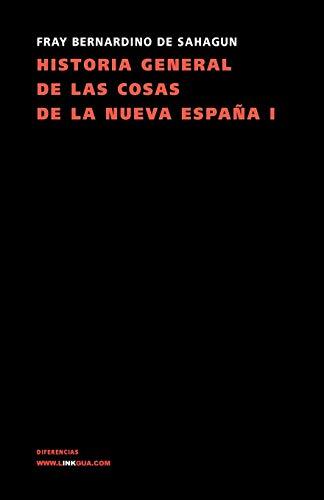 Historia General De Las Cosas De La Nueva España I (Memoria) por Bernardino de Sahagun