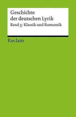Geschichte der deutschen Lyrik: Band 3: Klassik und Romantik (Reclams Universal-Bibliothek)