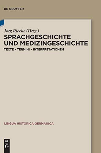 Sprachgeschichte und Medizingeschichte: Texte – Termini – Interpretationen (Lingua Historica Germanica, Band 16)