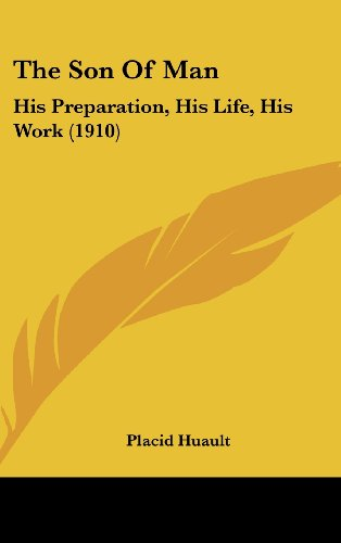The Son of Man: His Preparation, His Life, His Work (1910)
