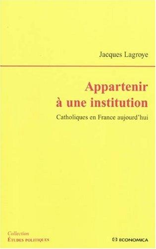 Appartenir à une institution : Catholiques en France aujourd'hui par Jacques Lagroye