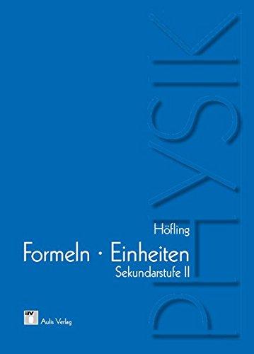 Physik allgemein / Physik - Formeln und Einheiten: Sekundarstufe II