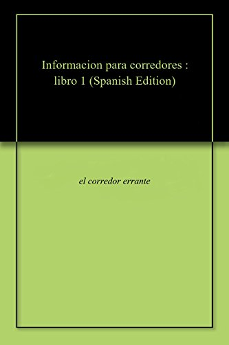 Informacion para corredores : libro 1 por el corredor  errante