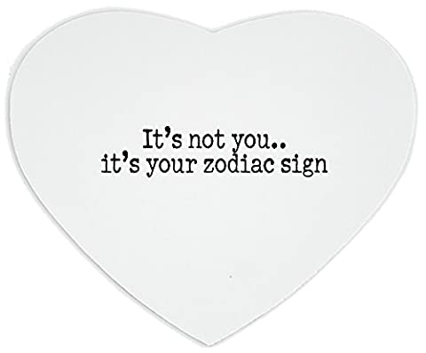 Heartshaped Mousepad with It's not you..it's your zodiac sign