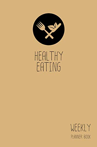 Healthy Eating Weekly Planner Book: Classic Light Brown 6x9