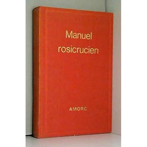 Manuel rosicrucien (Bibliothèque rosicrucienne en langue française)