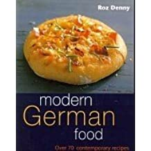 Modern German Food: Over 70 Contemporary Recipes by Denny, Roz (2001) Paperback