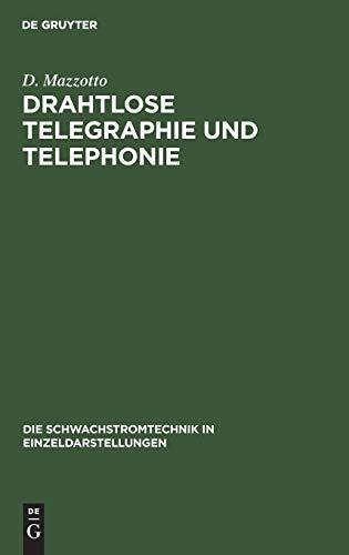 Drahtlose Telegraphie und Telephonie (Die Schwachstromtechnik in Einzeldarstellungen)