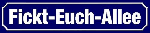 Schatzmix Fickt-Euch-Allee strassenschild blechschild 46x10cm