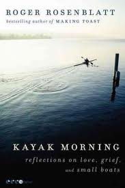 [(Kayak Morning: Reflections on Love, Grief, and Small Boats)] [ By (author) Roger Rosenblatt ] [February, 2012]