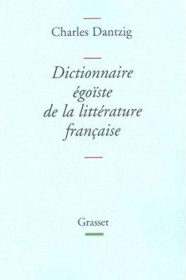 DICTIONNAIRE EGOISTE DE LA LITTERATURE FRANCAISE.