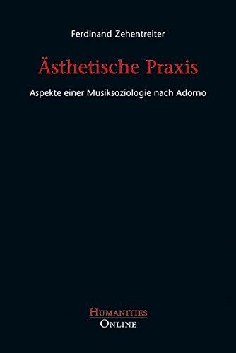 Ästhetische Praxis: Aspekte einer Musiksoziologie nach Adorno