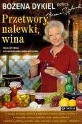 Bozena Dykiel poleca przetwory nalewki wina