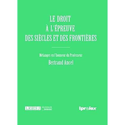 Le droit à l'épreuve des siècles et des frontières : Mélanges en l'honneur du Professeur Bertrand Ancel