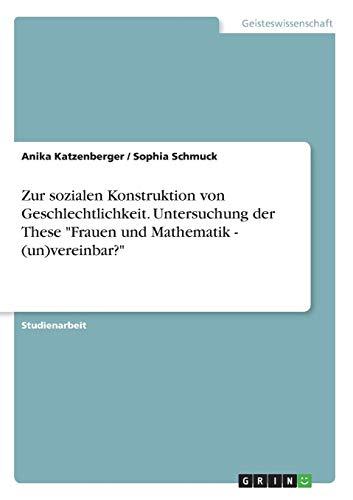 """Zur sozialen Konstruktion von Geschlechtlichkeit. Untersuchung der These \""""Frauen und Mathematik - (un)vereinbar?\"""""""
