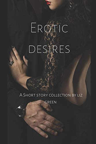Erotic Desires: A short collection by Liz Green -
