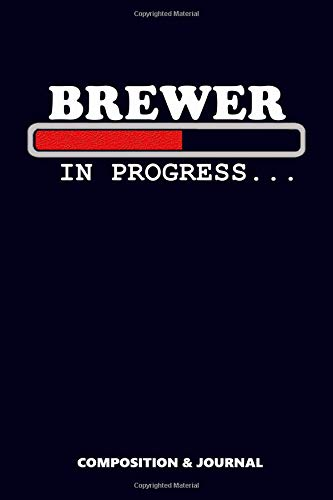 Brewer in Progress: Composition Notebook, Funny Birthday Journal for Beer Brewing Professionals to write on por M. Shafiq