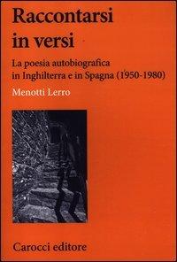Raccontarsi in versi. La poesia autobiografica in Inghilterra e in Spagna (1950-1980)