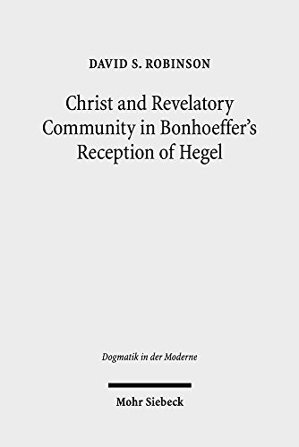 Christ and Revelatory Community in Bonhoeffer's Reception of Hegel (Dogmatik in der Moderne)