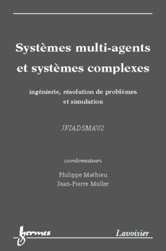 Systèmes multi-agents et systèmes complexes. : Ingénierie, résolution de problèmes et simulation