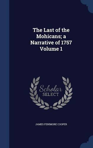 The Last of the Mohicans; a Narrative of 1757 Volume 1