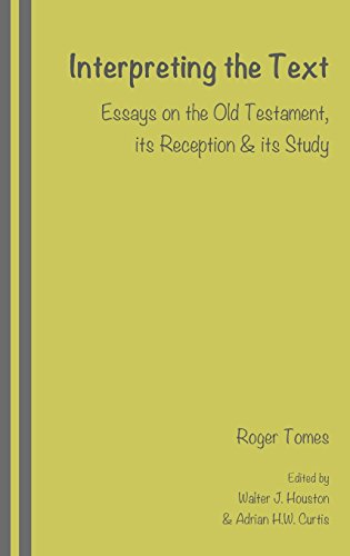 Interpreting the Text: Essays on the Old Testament, its Reception and its Study, edited by Walter J. Houston and Adrian H.W. Curtis