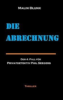 Die Abrechnung: Der 4. Fall für Privatdetektiv Phil Seegers (Ein Fall für Privatdetektiv Phil Seegers) (German Edition) by [Blunk, Malin]