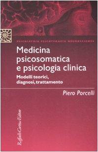 Medicina psicosomatica e psicologia clinica. Modelli teorici, diagnosi, trattamento (Psichiatria psicoterapia neuroscienze)