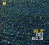Carlo Valsecchi. San Luis. Catalogo della mostra (Rovereto, 19 novembre 2011-26 febbraio 2012). Ediz. italiana e inglese