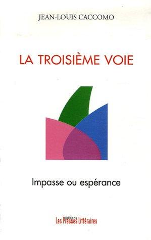 La troisime voie : impasse ou esprance : Ou comment la France se complat dans l'impasse au risque de passer  ct de l'esprance