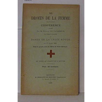 Les Droits de la femme, conférence donnée par M. Gustave Le Vavasseur au comité auxiliaire des dames de la Croix-Rouge, le 17 avril 1896, dans la grande salle de l'hôtel de ville d'Alençon