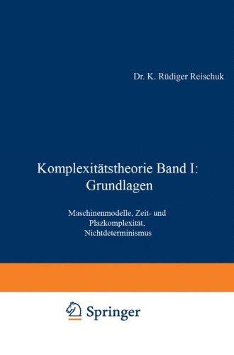 Komplexitätstheorie Band I: Grundlagen: Maschinenmodelle, Zeit- Und Platzkomplexität, Nichtdeterminismus (Xleitfäden Der Informatik) (German Edition)