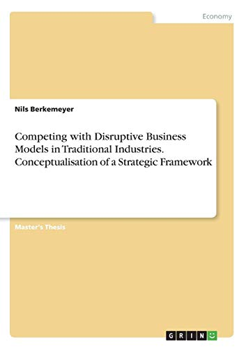 Competing with Disruptive Business Models in Traditional Industries. Conceptualisation of a Strategic Framework