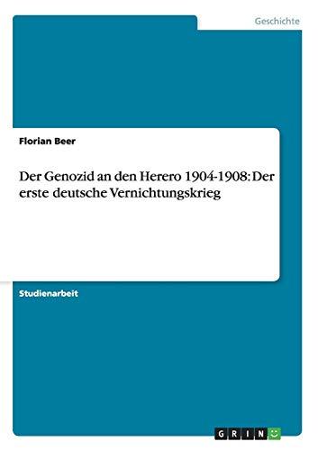 Der Genozid an den Herero 1904-1908: Der erste deutsche Vernichtungskrieg