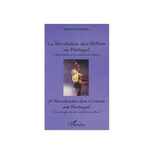 La Révolution des Oeillets au Portugal : Chronologie d'un combat pacifique, édition bilingue de Manuel do Nascimento ( 26 juin 2009 )