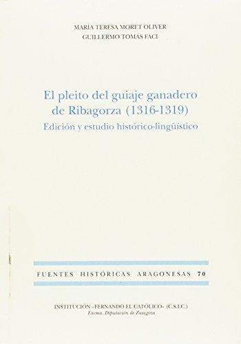 El pleito del guiaje ganadero de Ribagorza (1316-1319). Edición y estudio histórico-lingüístico (Fuentes Históricas Aragonesas) por María Teresa Moret Oliver